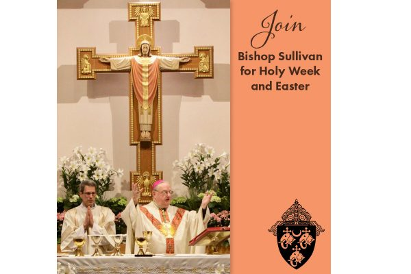 Bishop Sullivan to preside at Holy Week and Easter Liturgiesand ServicesthroughoutSouth Jersey